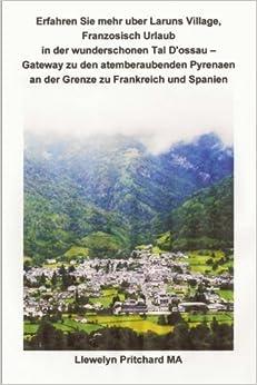 Erfahren Sie mehr uber Laruns Village, Franzosisch Urlaub in der wunderschonen Tal D'ossau - Gateway zu den atemberaubenden Pyrenaen an der Grenze zu ... von Llewelyn Pritchard MA: Volume 8