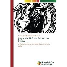Jogos de RPG no Ensino de Física: A fantasia como ferramenta em sala de aula (Portuguese Edition)