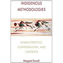 Indigenous Methodologies: Characteristics, Conversations, and Contexts