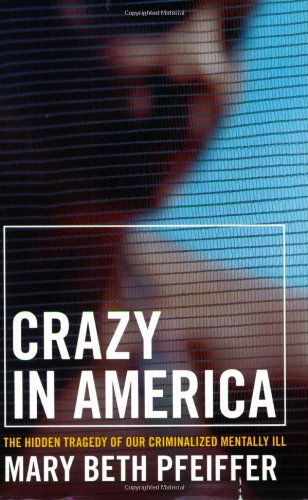 Crazy in America: The Hidden Tragedy of Our Criminalized Mentally Ill