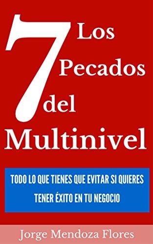 Los 7 Pecados del Multinivel: Todo Lo Que Tienes Que Evitar Si Quieres Tener Exito En Tu Negocio (Spanish Edition)