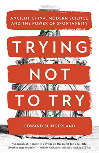 Trying Not to Try: Ancient China, Modern Science, and the Power of Spontaneity cover