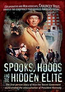 Spooks, Hoods and the Hidden Elite: The First-Person Story of How the Secret Government Orchestrated the Assassination of President Kennedy