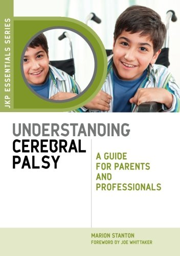 Understanding Cerebral Palsy: A Guide for Parents and Professionals (JKP Essentials)
