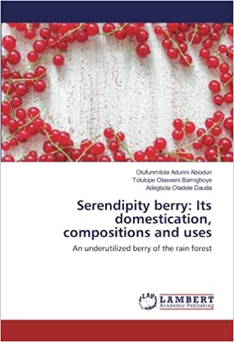 Book Serendipity berry: Its domestication, compositions and uses: An underutilized berry of the rain forest