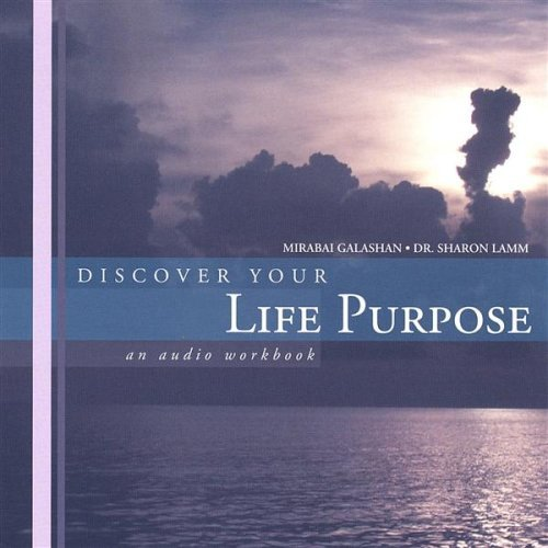 Discover Your Life Purpose : An Audio Workbook by Mirabai Galashan and Dr. Sharon Lamm