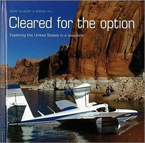 En ligne Cleared for the Option: Exploring the United States in a Seaplane pdf epub