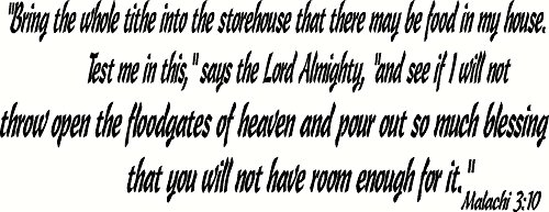 - Malachi 3:10 Wall Art, Bring the Whole Tithe Into the Storehouse That There May Be Food in My House, Test Me in This, Says the Lord Almighty, and See If I Will Not Throw Open the Floodgates of Heaven and Pour Out so Much Blessing That You Will Not Have Room Enough for It, Creation Vinyls