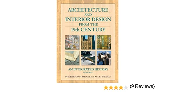Architecture And Interior Design From The 19th Century Volume II Buie Harwood Bridget May Curt Sherman 9780130985385 Amazon Books