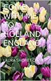 COME WITH ME TO HOLLAND + ENGLAND