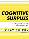 img - for Cognitive Surplus: Creativity and Generosity in a Connected Age By Clay Shirky(A)/Kevin Foley(N) [Audiobook] book / textbook / text book
