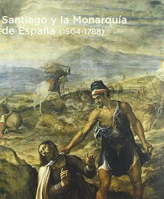 Santiago y la monarquia de España 1504-1788 cat.exposicion: Amazon.es: VV.AA.: Libros