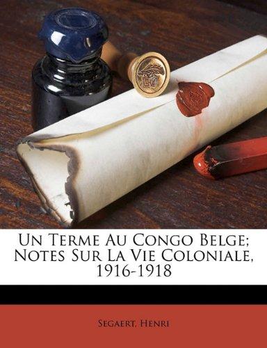 Un terme au Congo Belge; notes sur la vie coloniale, 1916-1918 (French Edition) pdf