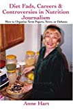 Diet Fads, Careers and Controversies in Nutrition Journalism, Anne Hart, 0595378234