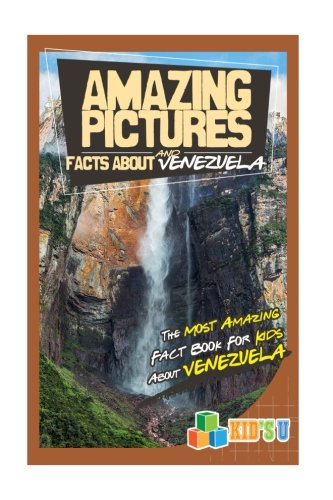 Amazing Pictures and Facts About Venezuela: The Most Amazing Fact Book for Kids About Venezuela (Kid's U)