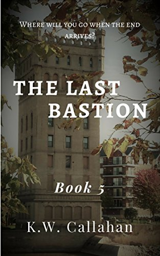 The Last Bastion: Book 5 by [Callahan, K.W.]