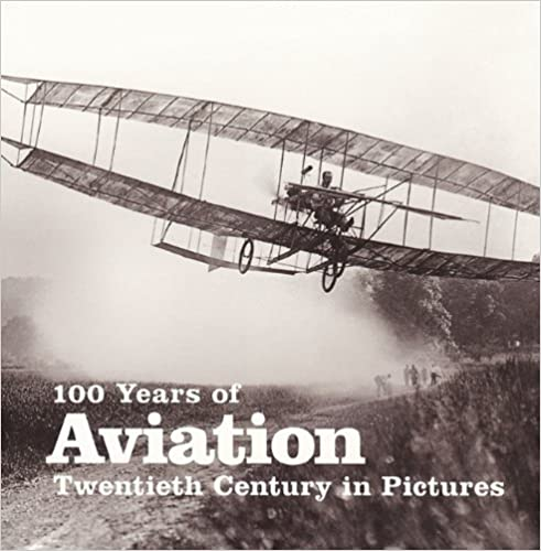 100 Years of Aviation (Twentieth Century in Pictures)