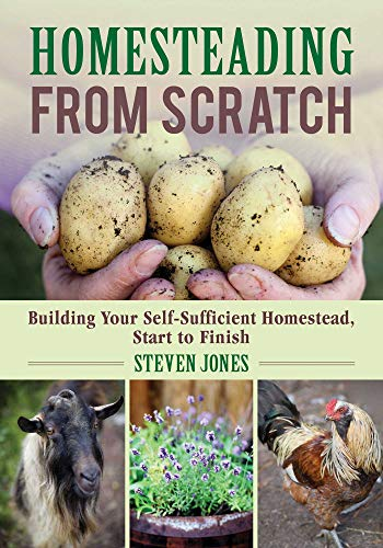 Homesteading From Scratch: Building Your Self-Sufficient Homestead, Start to Finish by [Jones, Steven]