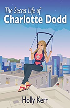 The Secret Life of Charlotte Dodd - A Chick Lit Adventure Series by [Kerr, Holly]
