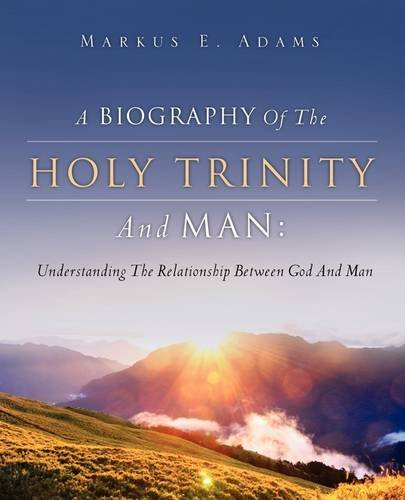 Read Online A BIOGRAPHY OF THE HOLY TRINITY AND MAN PDF