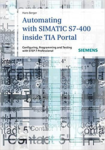 Automating with simatic s7 400 inside tia portal configuring automating with simatic s7 400 inside tia portal configuring programming and testing with step 7 professional hans berger 9783895783838 amazon fandeluxe Images