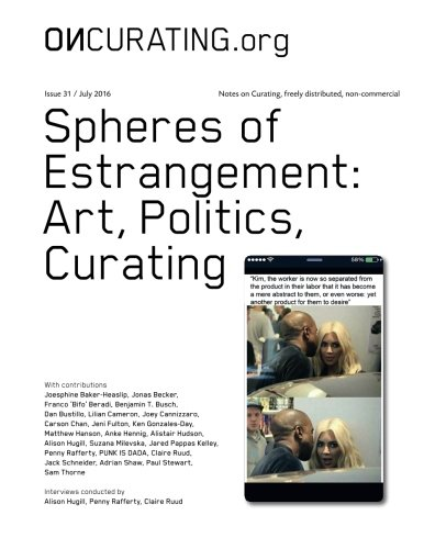 OnCurating Issue 31: Spheres of Estrangement: Art, Politics, Curating