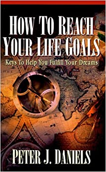 How to Reach Your Life Goals: Keys to Help You Fulfill Your Dreams by Peter J. Daniels (1995-08-02)