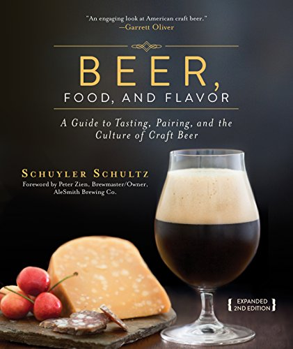 Beer, Food, and Flavor: A Guide to Tasting, Pairing, and the Culture of Craft Beer