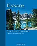 Bildband Kanada: Berge, Bären und zwei Ozeane - das Traumziel Kanada in 330 fantastischen Bildern dargestellt. Mit Wissenswertem zu allen Regionen ... Hintergrundgeschichten (Bruckmann Exquisit)