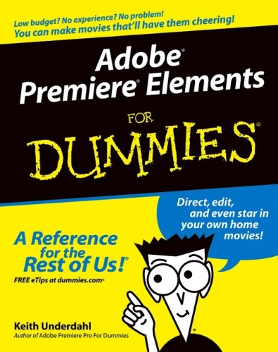 Adobe Premiere Elements For Dummies (For Dummies (Computers)) -