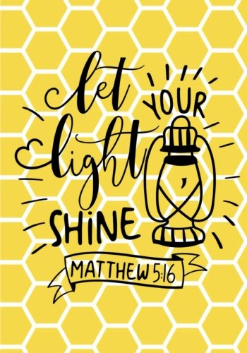Let Your Light Shine:Bible Verse Journal Notebook with Christian Scripture Quote: Inspirational Gifts for Religious Men & Women (Bible Verse Christian Notebooks) (Volume 8)