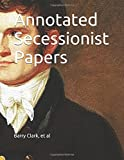 img - for Annotated Secessionist Papers book / textbook / text book
