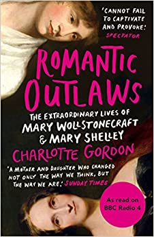 Romantic Outlaws: The Extraordinary Lives Of Mary Wollstonecraft And Mary Shelley por Charlotte Gordon epub
