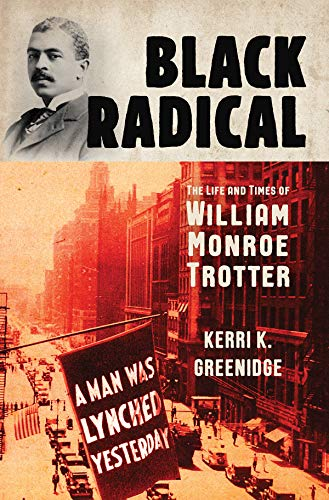 Black Radical: The Life and Times of William Monroe Trotter
