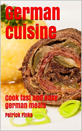 German cuisine: Cook fast and easy german meals by Patrick Finke
