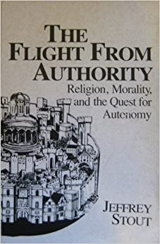Book Flight from Authority: Religion, Morality, and the Quest for Autonomy (Revisions) by Jeffrey R. Stout (1987-06-03)