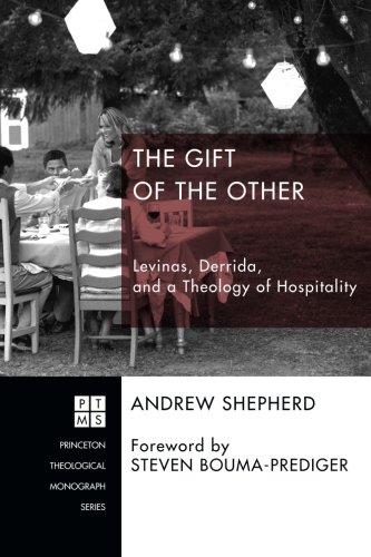 The Gift of the Other: Levinas, Derrida, and a Theology of Hospitality (Princeton Theological Monograph)