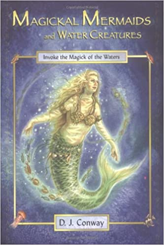 Magickal Mermaids and Water Creatures: Invoke the Magick of the