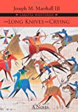 The Long Knives Are Crying, Joseph M. Marshall, 1555916724