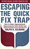 Escaping the Quick Fix Trap, Ralph H. Kilmann, 1555421938
