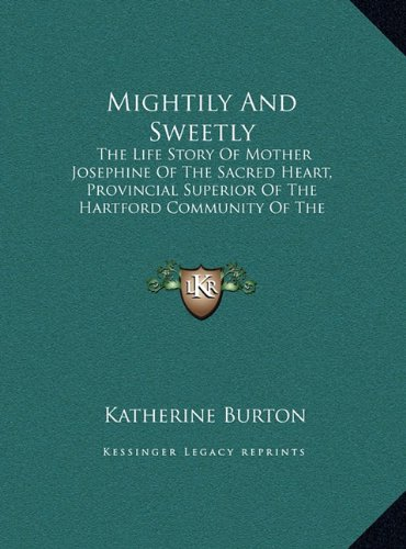 Download Mightily And Sweetly: The Life Story Of Mother Josephine Of The Sacred Heart, Provincial Superior Of The Hartford Community Of The Congregation Of The Sisters Of St. Joseph (LARGE PRINT EDITION) PDF