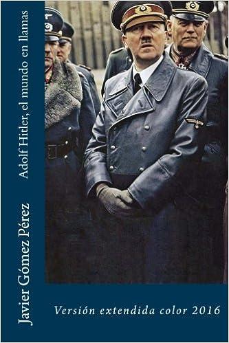 Adolf Hitler, el mundo en llamas: Versión extendida color ...