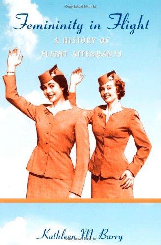 Femininity in Flight: A History of Flight Attendants (Radical Perspectives) (Best Flight Attendants In The World)