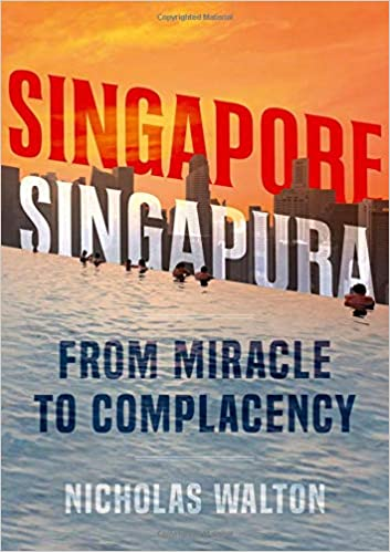 Singapore, Singapura: From Miracle to Complacency: Nicholas