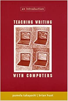 Teaching Writing with Computers: An Introduction by Pamela Takayoshi (2002-08-12)