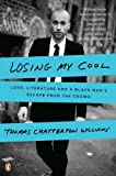Losing My Cool: Love, Literature, and a Black Man's Escape from the Crowd, Thomas Chatterton Williams, 0143119621