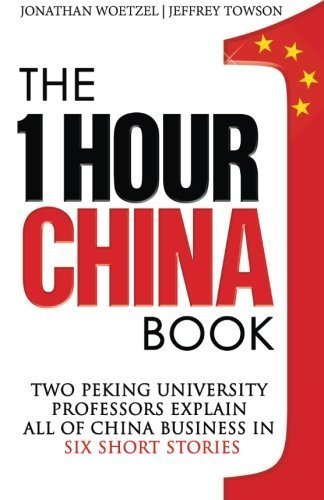 The One Hour China Book: Two Peking University Professors Explain All of China Business in Six Short Stories (Volume 1) by Jeffrey Towson - Towson Hours