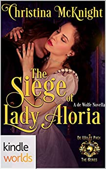 World of de Wolfe Pack: The Siege of Lady Aloria (Kindle Worlds Novella) by [McKnight, Christina]
