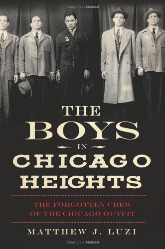Mobster Outfits (The Boys in Chicago Heights: The Forgotten Crew of the Chicago Outfit (True Crime))