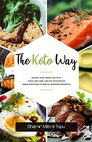 The Keto Way 2018 : Unleash your Inner Chef with these  Low-Carb, Healthy Keto Recipes  (From Appetizers to Mouth-Watering Desserts!) (Best Foods To Improve Circulation)